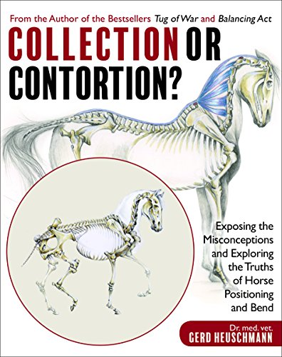 Collection or Contortion?: Exposing the Misconceptions and Exploring the Truths of Horse Positioning and Bend por Gerd Heuschmann