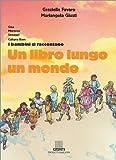 Un libro lungo un mondo. Cina, Marocco, Senegal, cultura Rom. I bambini si raccontano