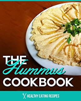 The Hummus Cookbook: Delicious & Easy Hummus Recipes That Go Great With Any Meal! (English Edition) von [Healthy Eating Recipes]