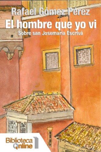 El hombre que yo vi: Sobre san Josemaría Escrivá
