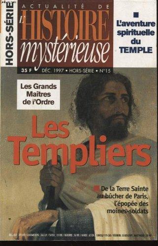 ACTUALITE DE L HISTOIRE MYSTERIEUSE HORS SERIE N°15 : L AVENTURE SPIRITUELLE DU TEMPLE - LES GRANDS MAITRES DE L ORDRE - LES TEMPLIERS : DE LA TERRE SAINTE AU BUCHER DE PARIS L EPOPEE DES MOINES SOLDATS par COLLECTIF