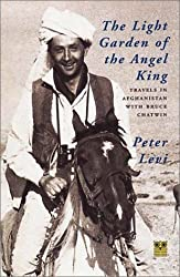 The Light Garden of the Angel King: Travels in Afghanistan with Bruce Chatwin by Peter Levi (1999-10-01)