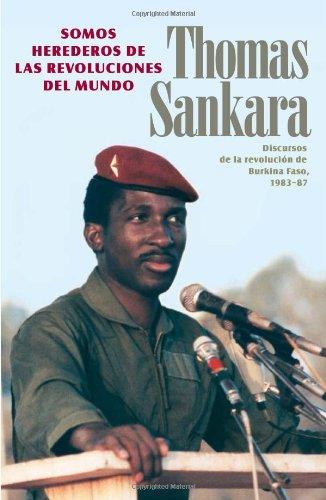 Somos Herederos de las Revoluciones del Mundo: Discursos de la Revolucion de Burkina Faso 1983-1987