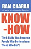 Know-How: The 8 Skills That Separate People Who Perform from Those Who Don't by Ram Charan (2007-01-18)