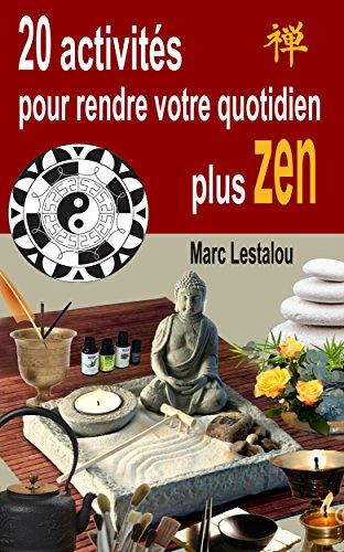 20 activités pour rendre votre quotidien plus zen par Marc Lestalou