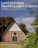 Land zwischen Hamburg und Cuxhaven - Altes Land, Land Kehdingen, Land Hadeln - Klaus Rohmeyer, Gerhard Eckert