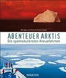 Abenteuer Arktis: Die spektakulärsten Kreuzfahrten - Achim Kostrzewa, Renate Kostrzewa