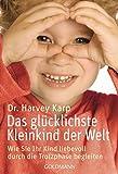 Das glücklichste Kleinkind der Welt: Wie Sie Ihr Kind liebevoll durch die Trotzphase begleiten von Harvey Karp (8. Februar 2010) Taschenbuch
