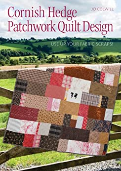 Cornish Hedge Patchwork Quilt Design: Use Up your Fabric Scraps! par [Colwill, Jo]