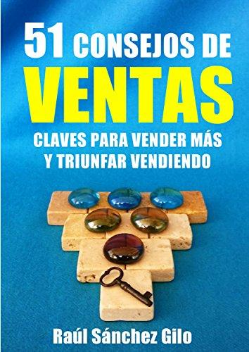 51 Consejos de Ventas: Claves para Vender Más y Triunfar Vendiendo (Pensamientos Vendedores nº 2) por Raúl Sánchez Gilo