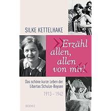 """""""Erzähl allen, allen von mir!"""": Das schöne kurze Leben der Libertas Schulze-Boysen 1913-1942"""