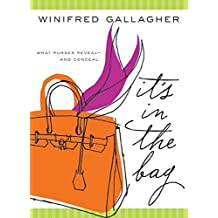 It's In the Bag: What Purses Reveal---and Conceal by Winifred Gallagher (2006-10-31)