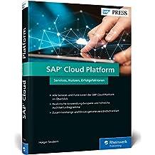 SAP Cloud Platform: SCP – Services für SAP HANA, IoT, Big Data, mobile Anwendungen etc. (SAP PRESS)