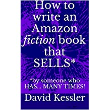 How to write an Amazon fiction book that SELLS*: *by someone who HAS... MANY TIMES!