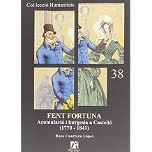 Fent Fortuna. Acumulació i burgesia a Castelló (1770-1841) (Humanitats)