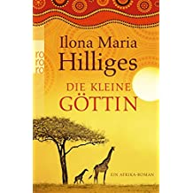 Die kleine Göttin: Ein Afrika-Roman