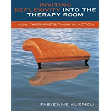 Inviting Reflexivity into the Therapy Room: How Therapists Think in Action