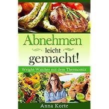 Abnehmen leicht gemacht! Weight-Watcher mit dem Thermomix (German Edition)