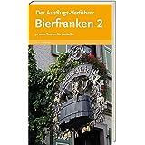 Reiseführer: Der Ausflugs-Verführer Bierfranken 2 - 30 neue Wander- und Radtouren durch Franken mit Einkehrmöglichkeiten (Frä