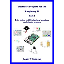 Electronic Projects for the Raspberry Pi: Book 1 - Interfacing to LED displays, speakers and simple sensors (English Edition)