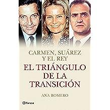 El triángulo de la Transición: Carmen, Suárez y el Rey (Volumen independiente)