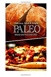 Delicious, Quick & Simple - Paleo Bread and Pizza Recipes