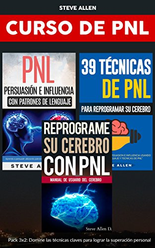 Superación personal - Curso de PNL 3 libros en 1: Reprograme su cerebro con PNL + Persuasión e influencia con patrones de lenguaje + 39 técnicas de PNL para reprogramar el cerebro por Steve Allen