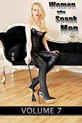 Women who Spank Men: Volume 7: domestic F/M femdom stories