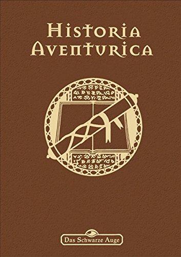 Historia Aventurica: Neuauflage (Das Schwarze Auge: Hintergrundbände für Aventurien (Ulisses)) -