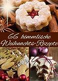 66 himmlische Weihnachts-Rezepte: Backen im Advent & an Weihnachten - Die besten Rezepte für Plätzchen, Kuchen, Gebäck, Stollen, Lebkuchen, Desserts, Glühwein und Co.