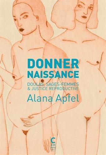 Donner naissance : Doulas, sages-femmes & justice reproductive