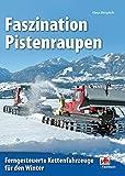 Faszination Pistenraupen: Ferngesteuerte Kettenfahrzeuge für den Winter von Klaus Bergdolt (21. März 2013) Broschiert