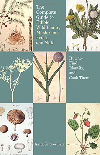 The Complete Guide to Edible Wild Plants, Mushrooms, Fruits, and Nuts, 2nd: How to Find, Identify, and Cook Them (Guide to Series) by Katie Letcher Lyle (2010-05-18)