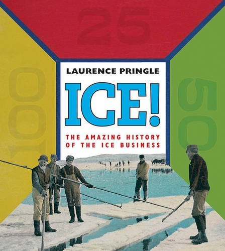 ICE!: The Amazing History of the Ice Business by Laurence Pringle (2012-10-01)