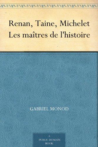 Renan, Taine, Michelet Les maîtres de l'histoire
