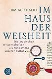 Im Haus der Weisheit: Die arabischen Wissenschaften als Fundament unserer Kultur by Jim al-Khalili (2012-12-13) - Jim al-Khalili