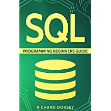 SQL: Programming Beginners Guide (Step-By-Step SQL, Programming Basics, SQL Programming, SQL Server, Structured Query Language, SQL Course, SQL Development) (English Edition)