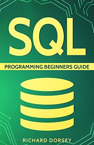 SQL: Programming Beginners Guide (Step-By-Step SQL, Programming Basics, SQL Programming, SQL Server,...