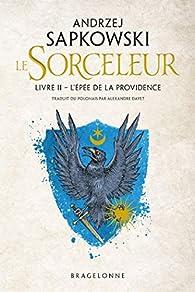 Le Sorceleur, tome 2 : L'Epée de la Providence (réédition) par Andrzej Sapkowski