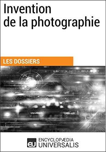 Invention de la photographie: (Les Dossiers d'Universalis)