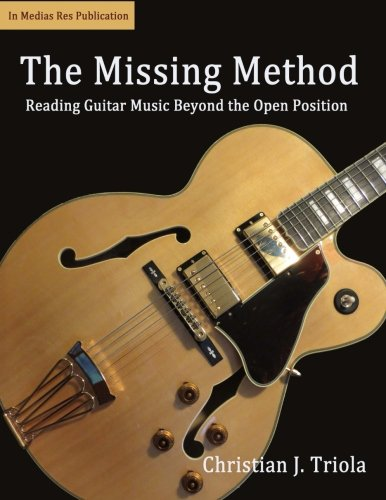 The Missing Method: Reading Guitar Music Beyond the Open Position: Volume 1