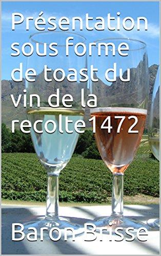 Présentation sous forme de toast du vin de la recolte1472