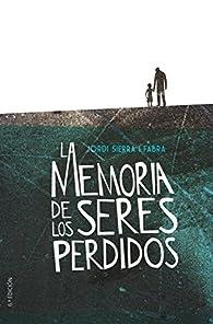 La memoria de los seres perdidos par Jordi Sierra i Fabra