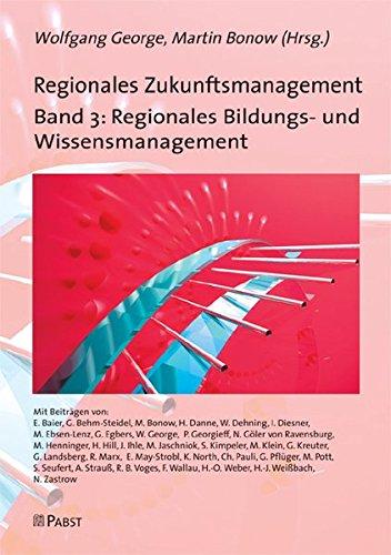 Regionales Zukunftsmanagement: Band 3: Regionales Bildungs-und Wissensmanagement
