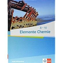 Elemente Chemie 8-10: Schülerbuch (Elemente Chemie. Ausgabe für Baden-Württemberg ab 2017)