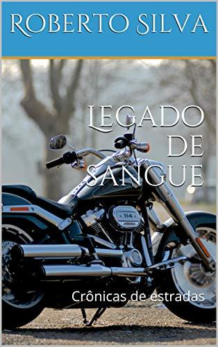 Legado de sangue: Crônicas de estradas (Portuguese Edition) por Roberto Silva