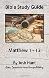 Bible Study Guide -- Matthew 1 - 13: Good Questions Have Groups Talking: Volume 35