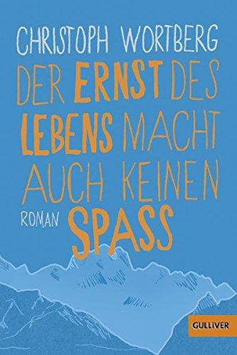 Buchseite und Rezensionen zu 'Der Ernst des Lebens macht auch keinen Spaß: Roman' von Christoph Wortberg