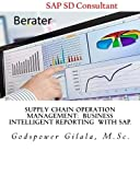 Supply Chain Operation Management: Business Intelligent Reporting With SAP.: Report generation:Purchasing, Sales & Distribution: Logistics, with SD Module in SAP Business one.