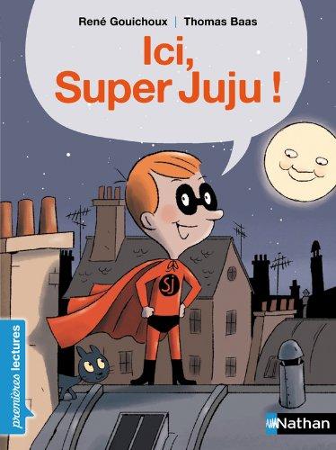 Ici Super Juju ! - Premières Lectures CP Niveau 2 - Dès 6 ans par René Gouichoux